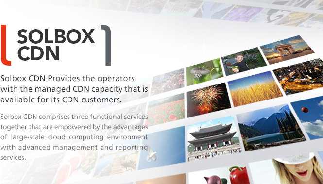 SOLBOX CDN - Solbox CDN Provides the operators with the managed CDN capacity that is available for its CDN customers. 