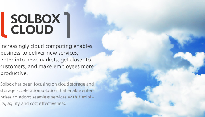 SOLBOX CLOUD - Increasingle cloud computing enables business to deliver new services, enter into new markets, get closer to customers, and make employees more productive.